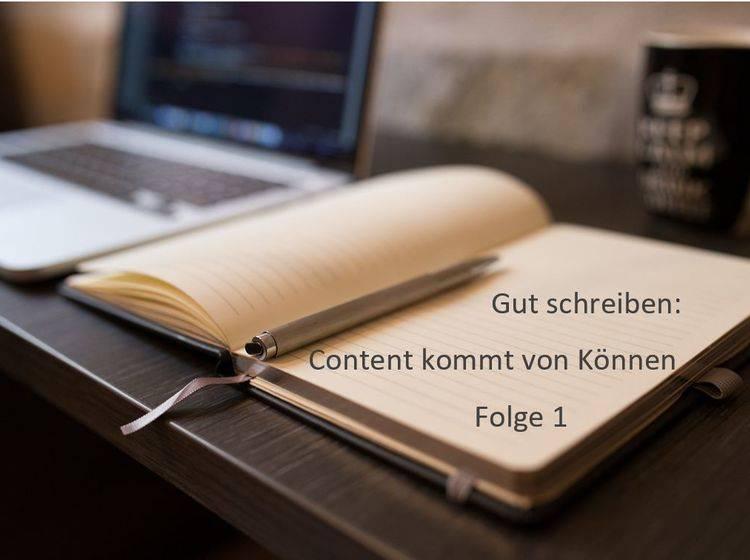 Gut schreiben: Content kommt von Können (Folge 1)