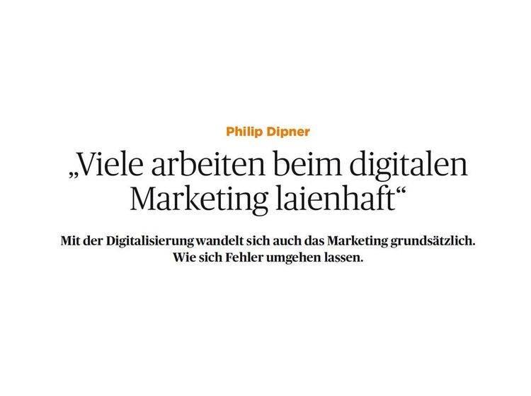 Zitat von Philip Dipner: Viele arbeiten beim digitalen Marketing laienhaft.